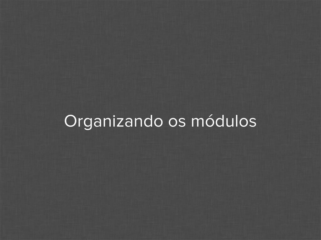 Organizando os módulos