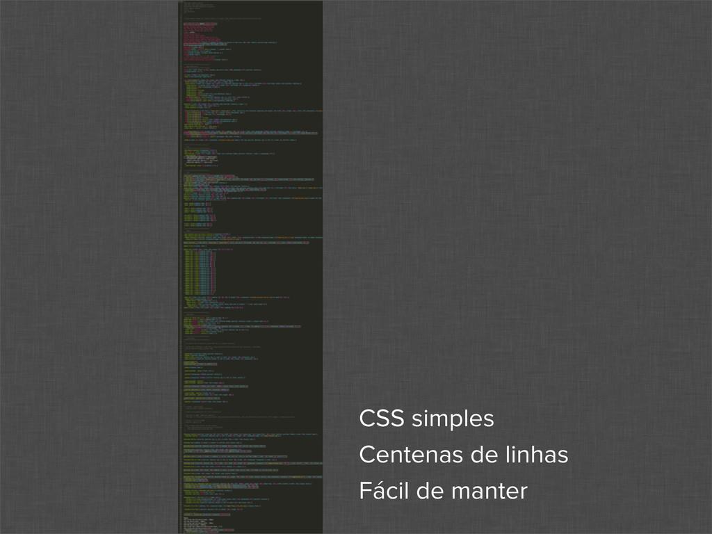 CSS simples Centenas de linhas Fácil de manter