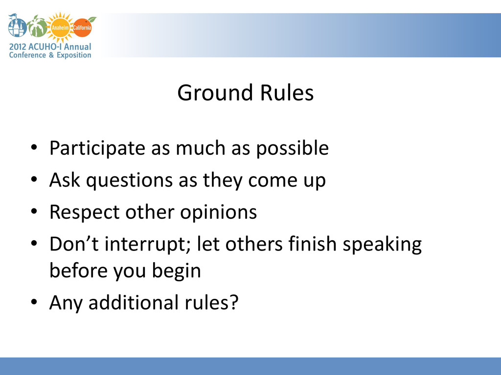 Ground Rules • Participate as much as possible ...