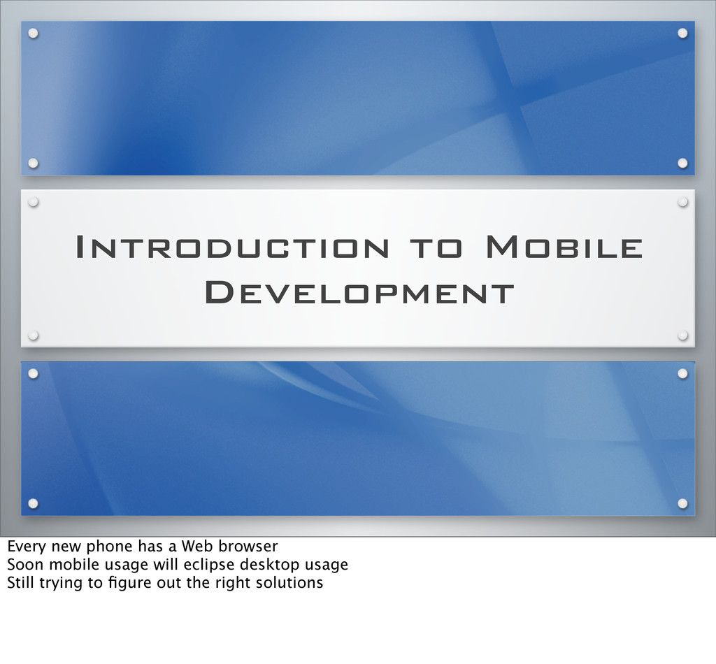 Introduction to Mobile Development Every new ph...