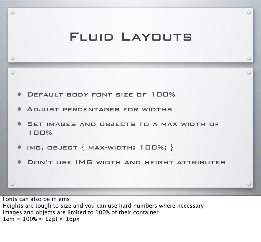 Fluid Layouts • Default body font size of 100% ...