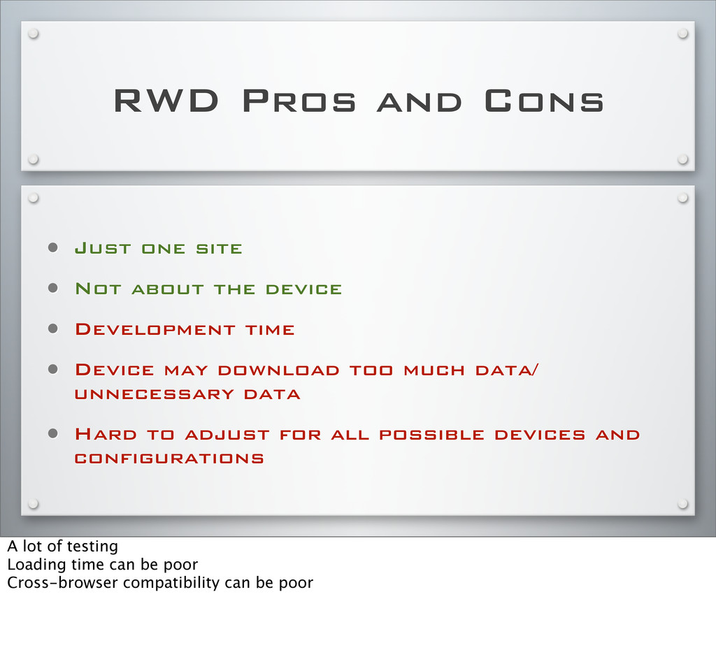 RWD Pros and Cons • Just one site • Not about t...