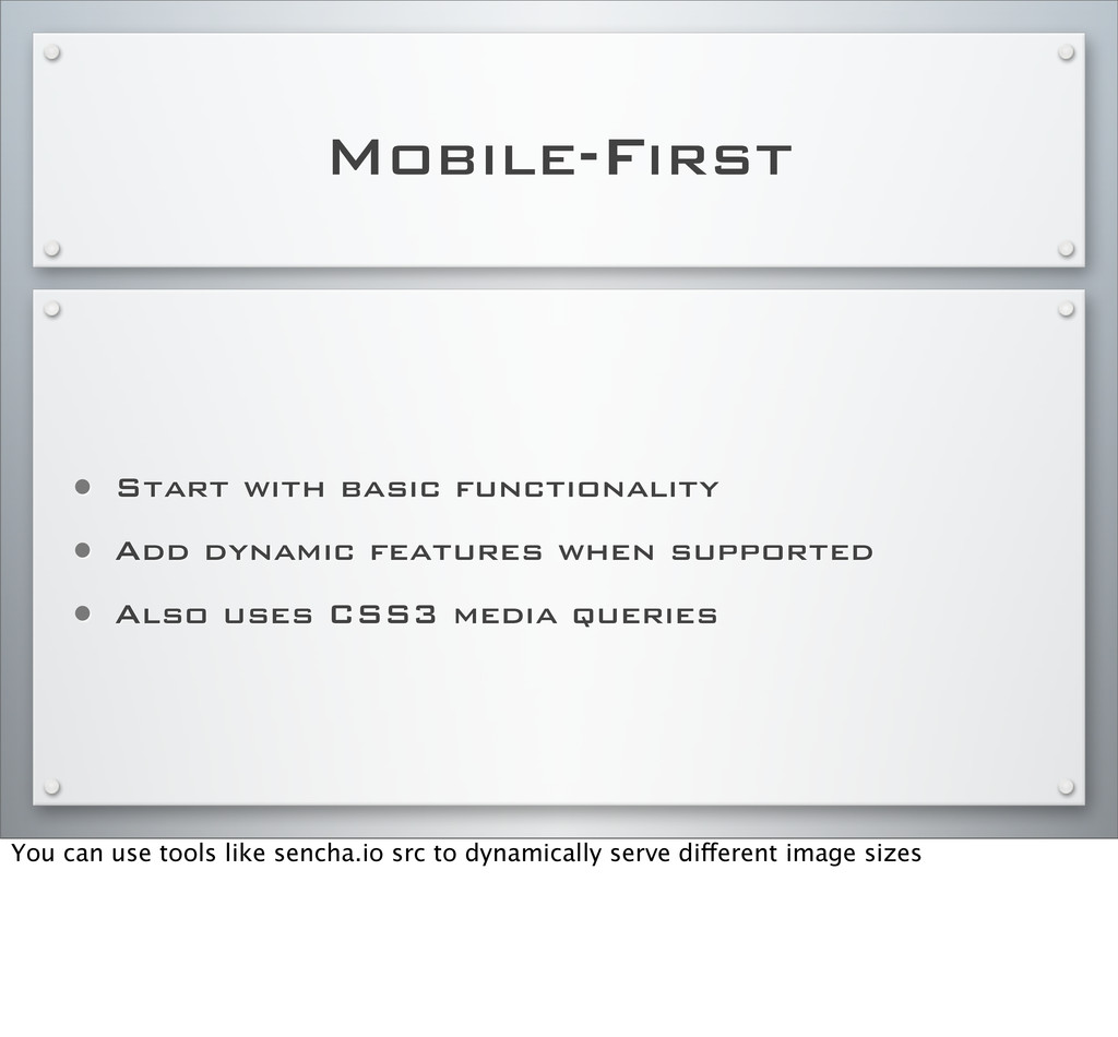 Mobile-First • Start with basic functionality •...