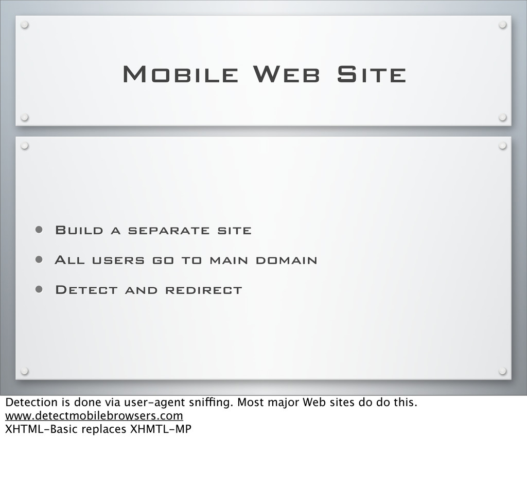 Mobile Web Site • Build a separate site • All u...