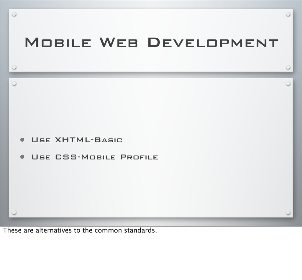 Mobile Web Development • Use XHTML-Basic • Use ...