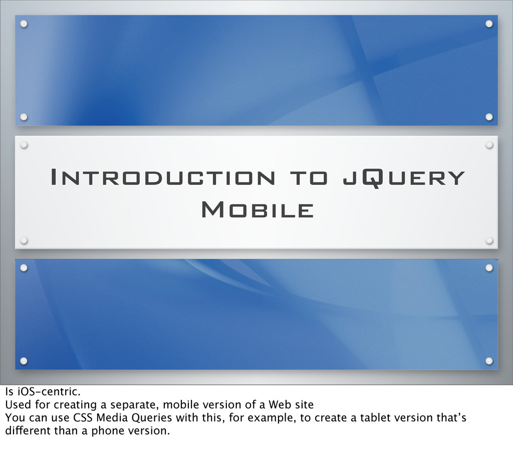 Introduction to jQuery Mobile Is iOS-centric. U...