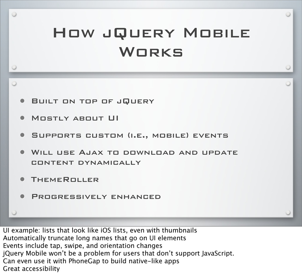 How jQuery Mobile Works • Built on top of jQuer...