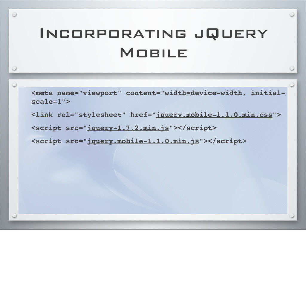 "Incorporating jQuery Mobile <meta name=""viewpor..."