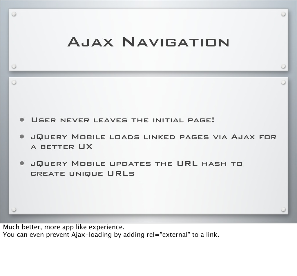 Ajax Navigation • User never leaves the initial...