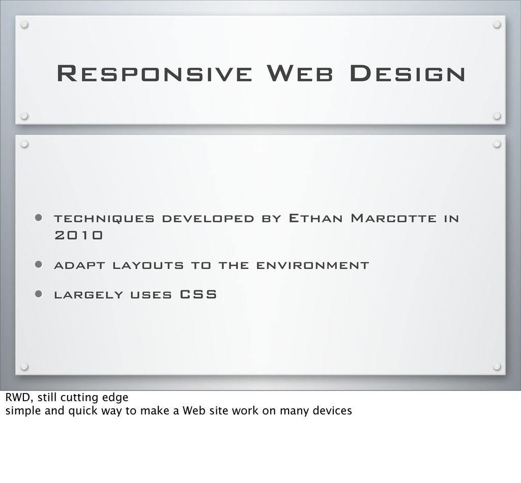 Responsive Web Design • techniques developed by...