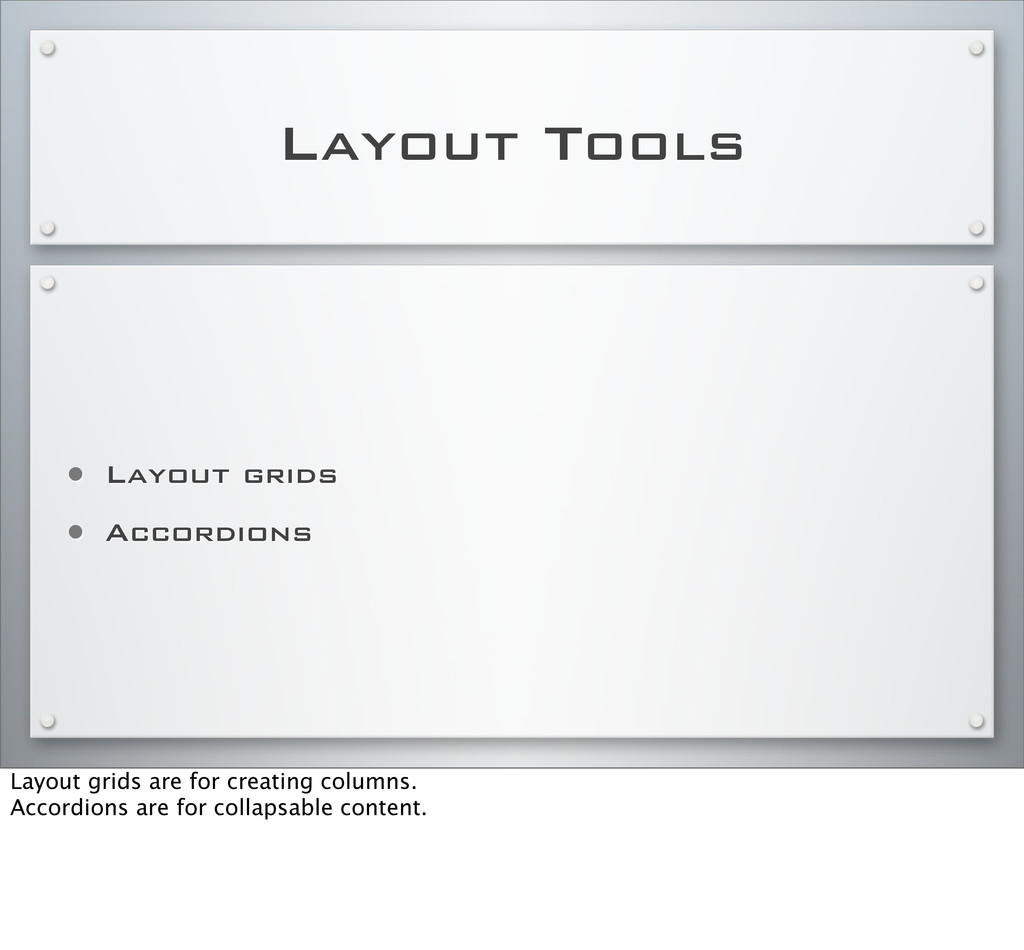 Layout Tools • Layout grids • Accordions Layout...