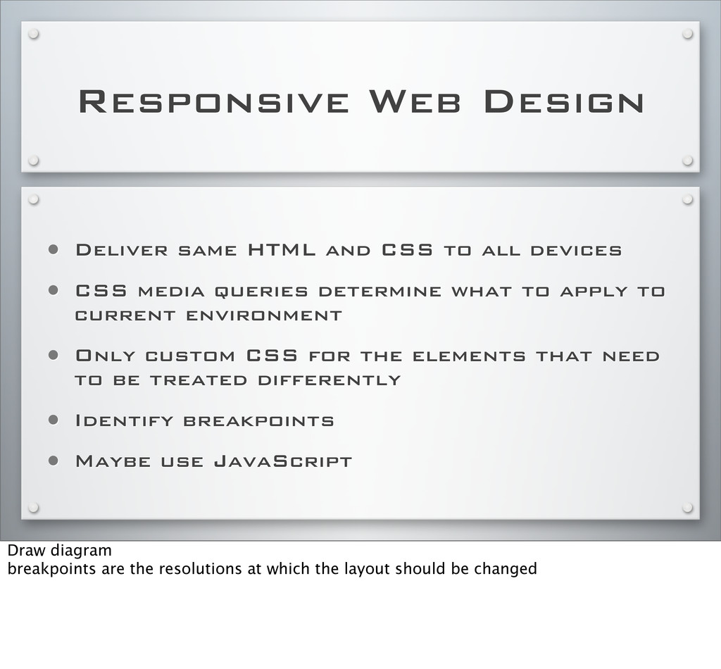 Responsive Web Design • Deliver same HTML and C...