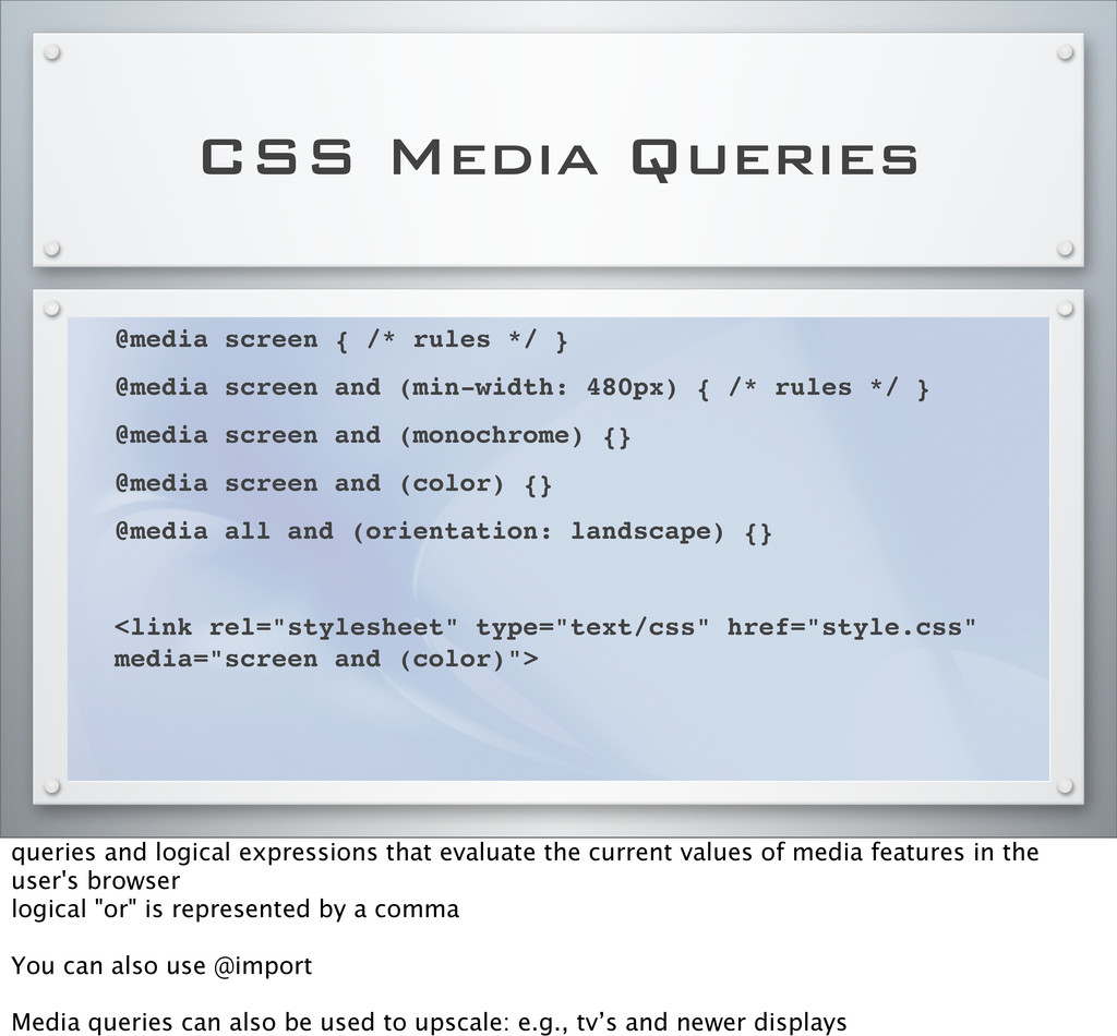 CSS Media Queries @media screen { /* rules */ }...