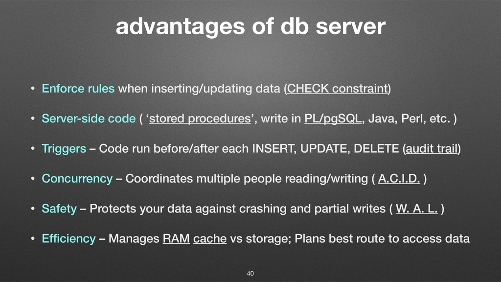 advantages of db server • Enforce rules when in...