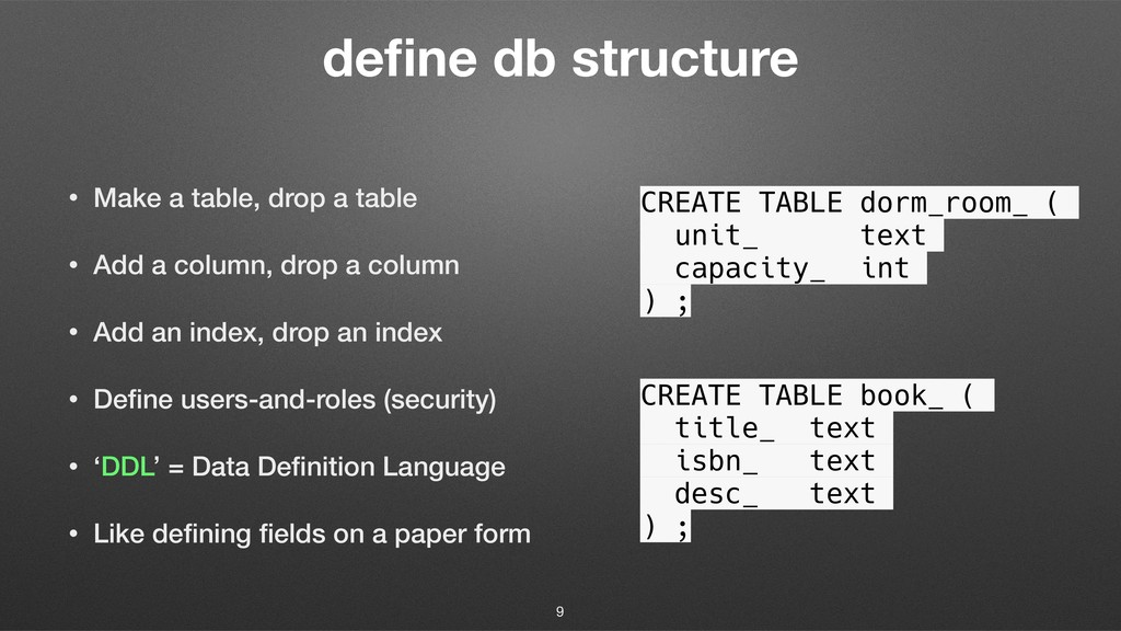 define db structure • Make a table, drop a table...