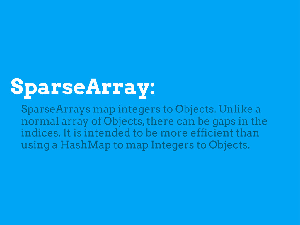 SparseArray: SparseArrays map integers to Objec...
