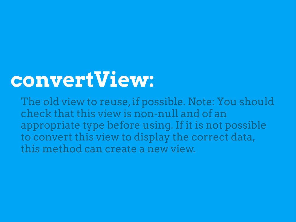 convertView: The old view to reuse, if possible...