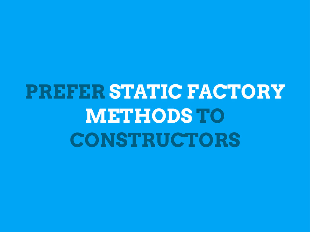 PREFER STATIC FACTORY METHODS TO CONSTRUCTORS