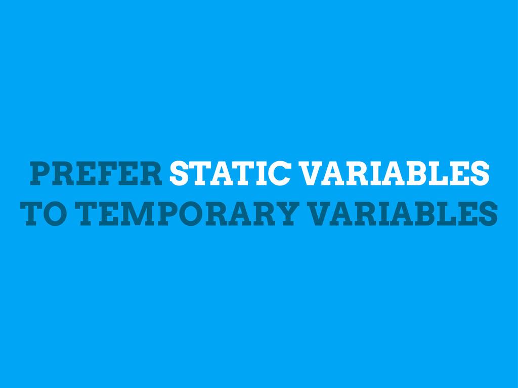 PREFER STATIC VARIABLES TO TEMPORARY VARIABLES