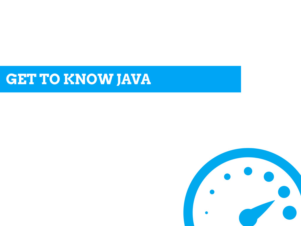 GET TO KNOW JAVA