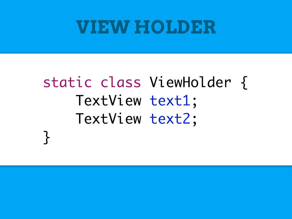 static class ViewHolder { TextView text1; TextV...