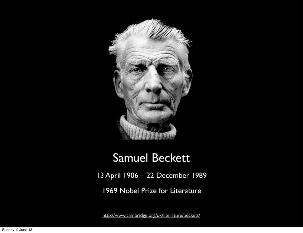 Samuel Beckett 13 April 1906 – 22 December 1989...