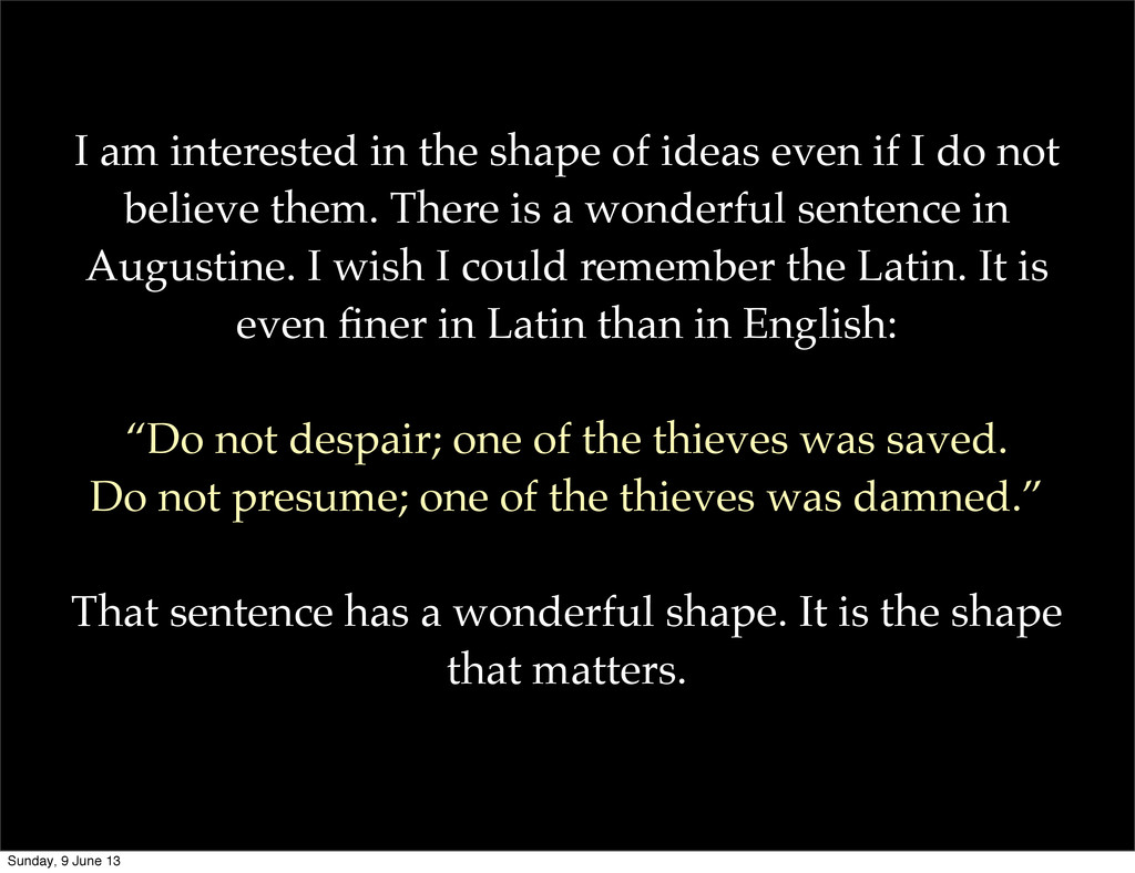 I am interested in the shape of ideas even if I...