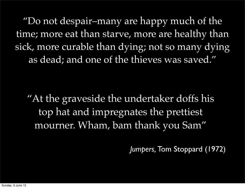 """""""Do not despair–many are happy much of the time..."""