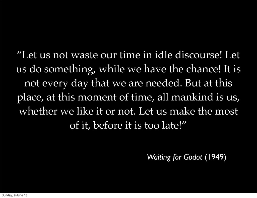 """""""Let us not waste our time in idle discourse! L..."""