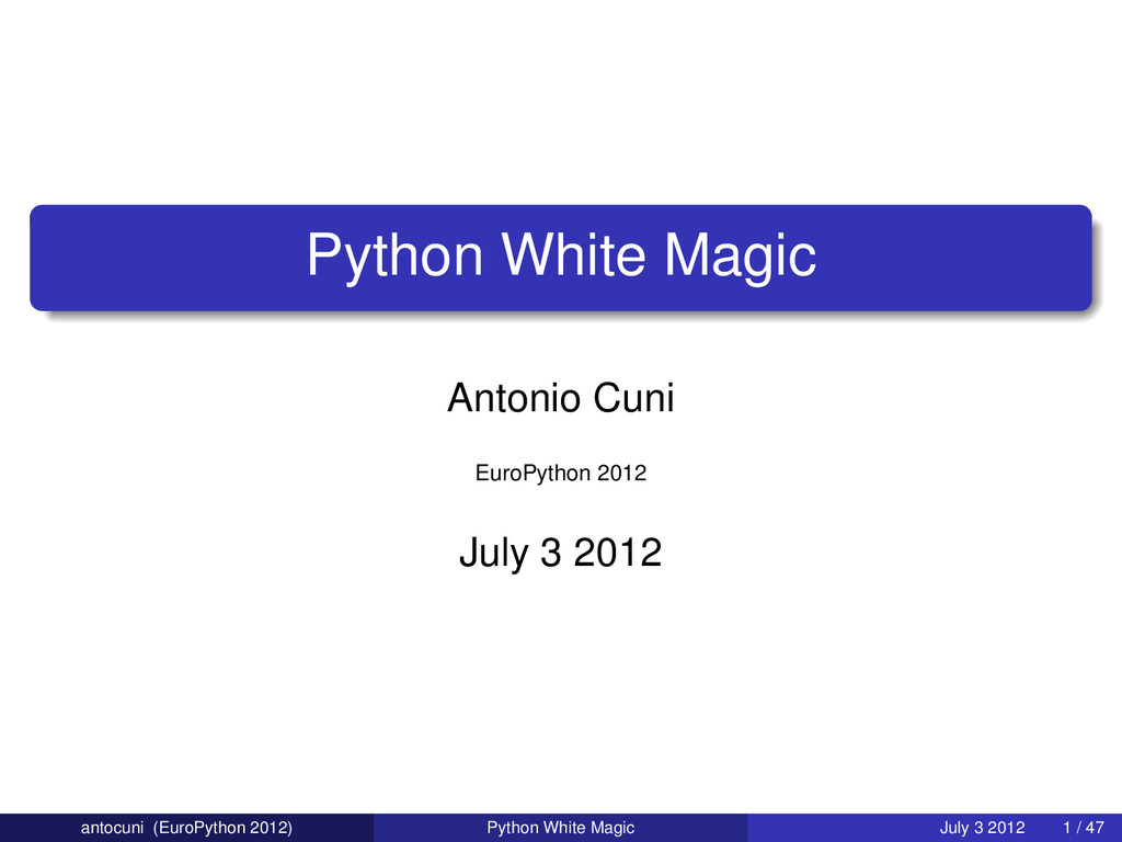 Python White Magic Antonio Cuni EuroPython 2012...