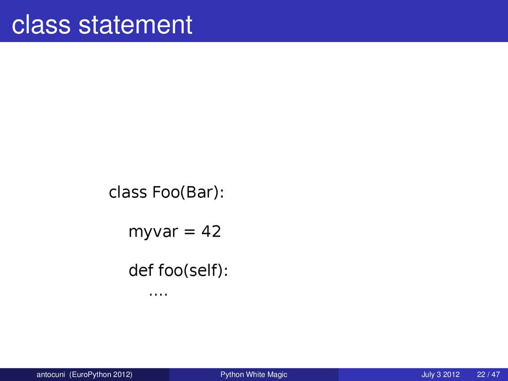 class statement class Foo(Bar): myvar = 42 def ...