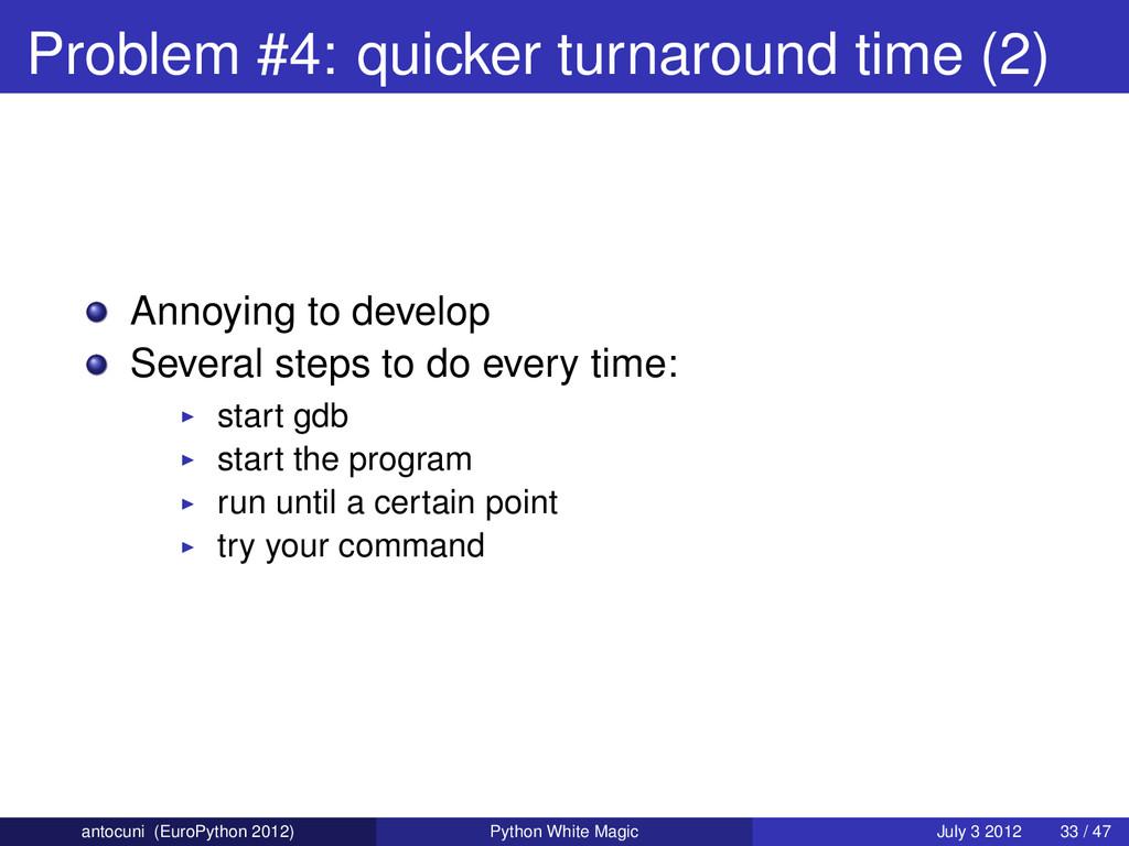 Problem #4: quicker turnaround time (2) Annoyin...