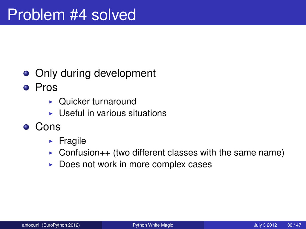 Problem #4 solved Only during development Pros ...