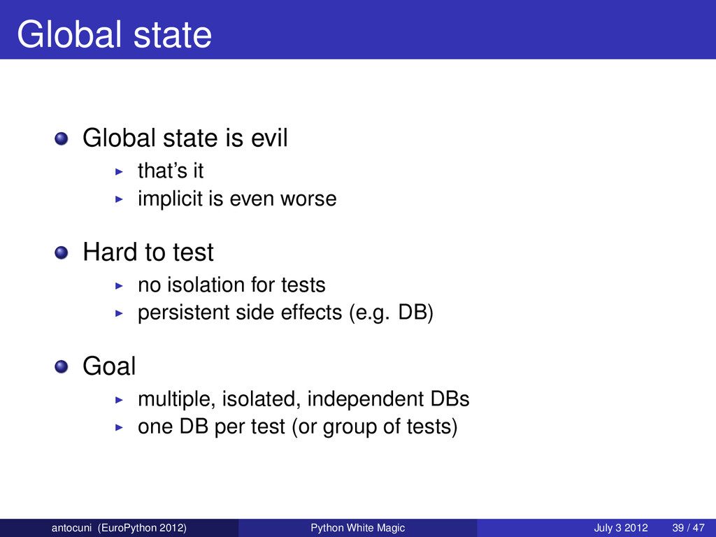 Global state Global state is evil that's it imp...