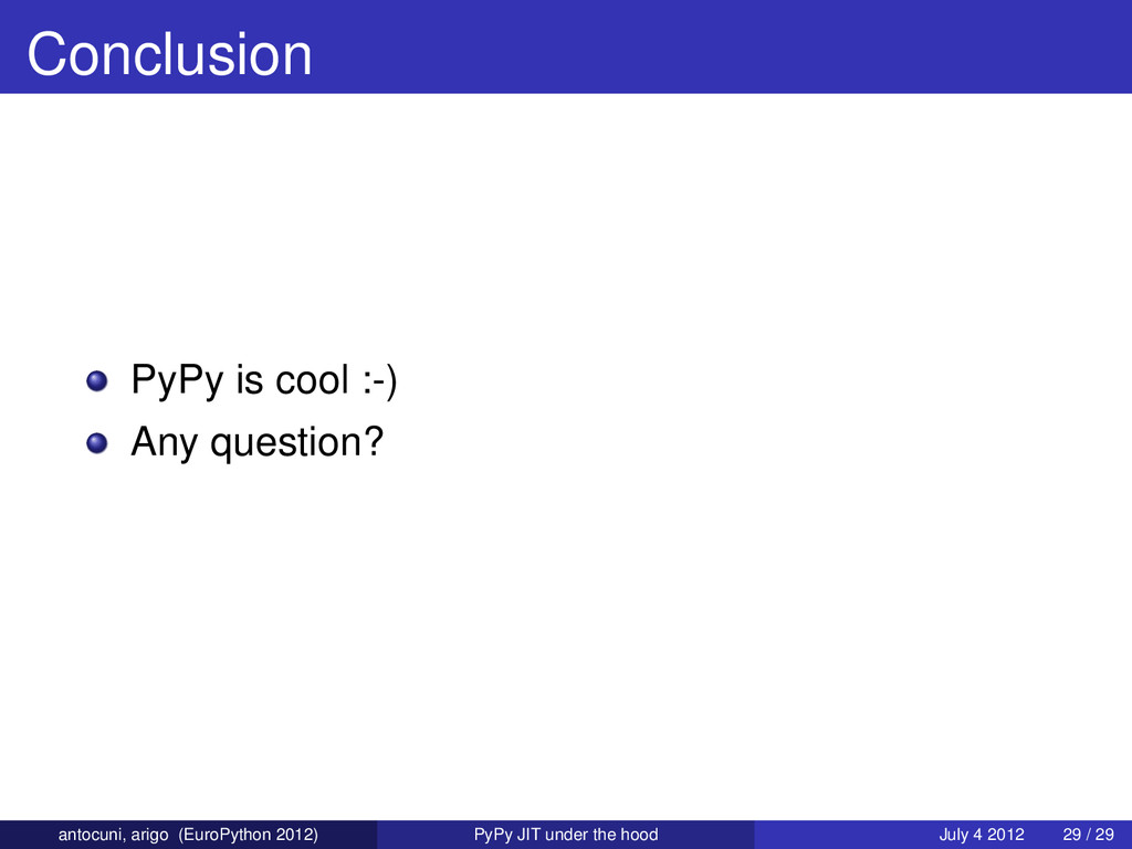 Conclusion PyPy is cool :-) Any question? antoc...