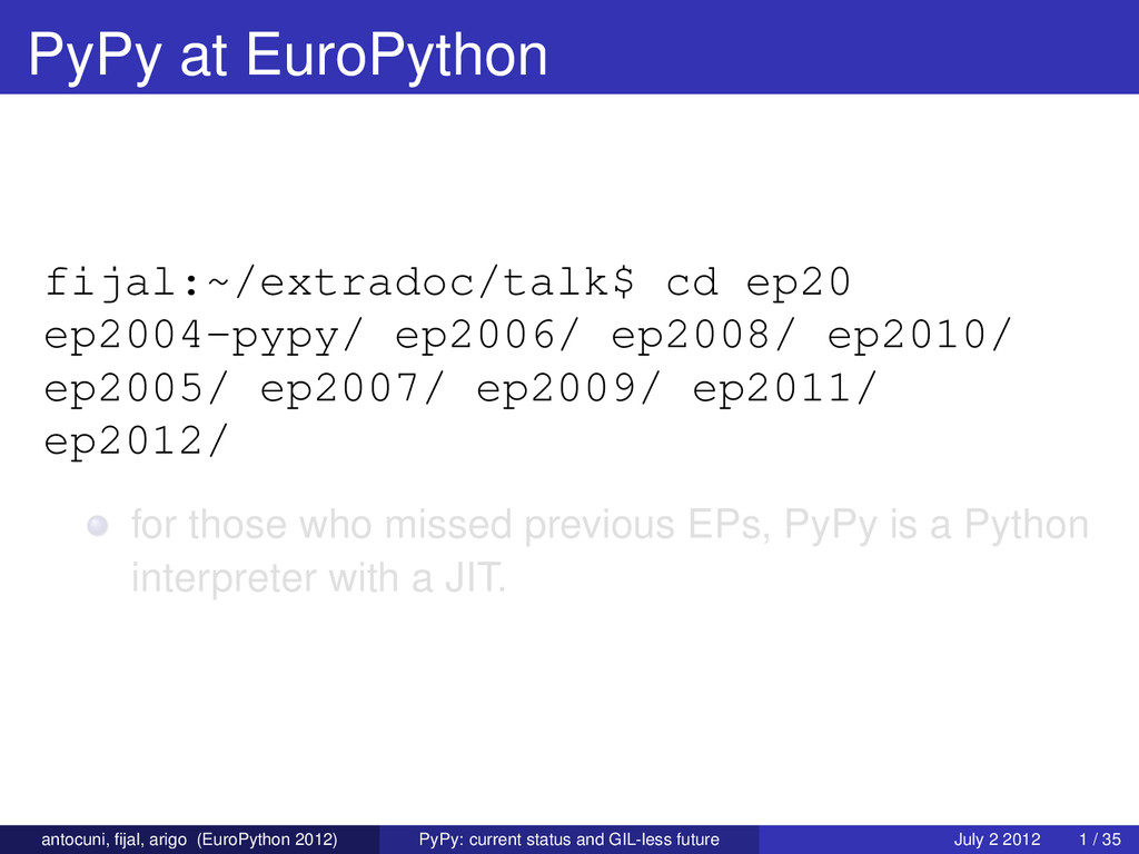 PyPy at EuroPython fijal:~/extradoc/talk$ cd ep...