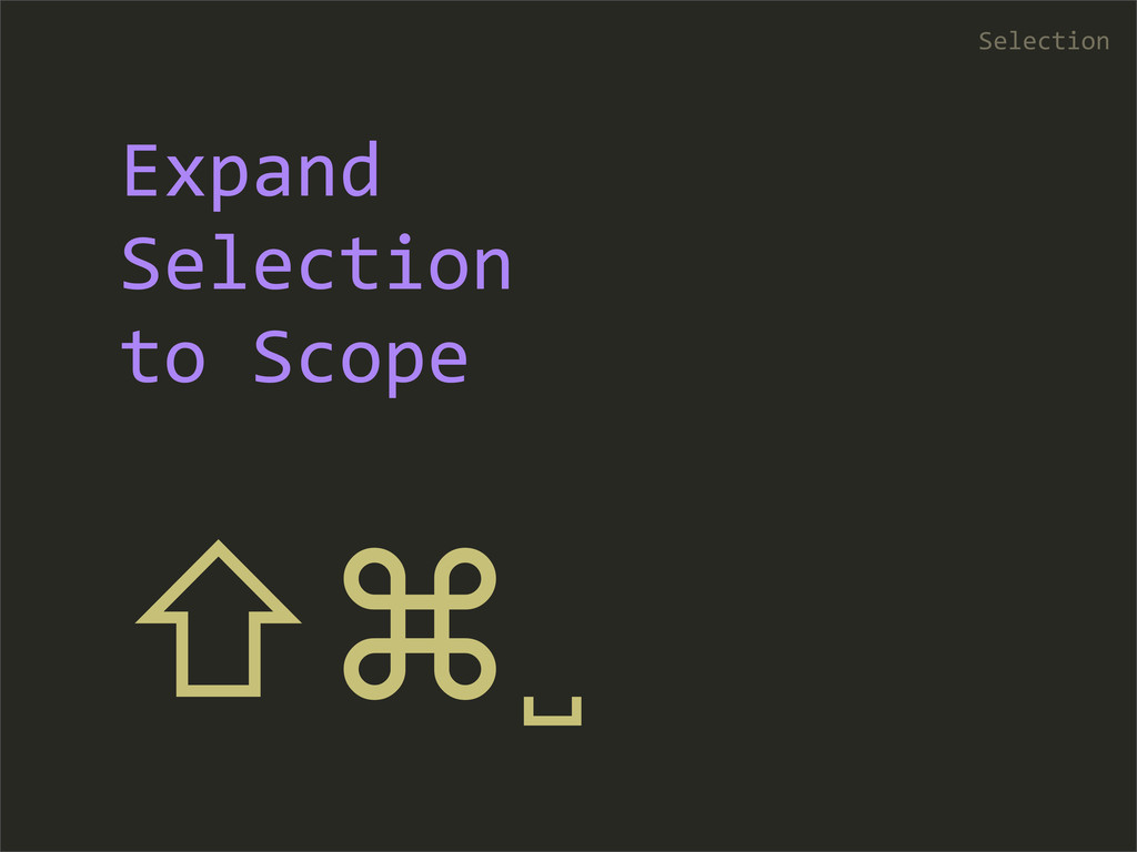⇧⌘␣  Selection Expand  Selection  to...