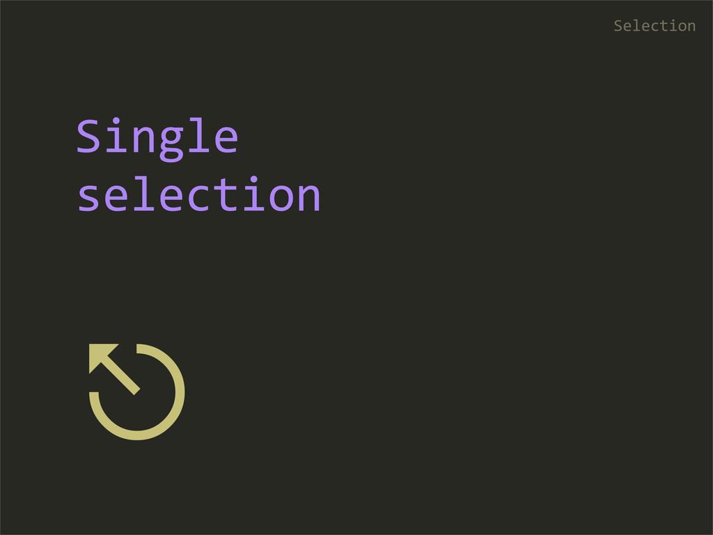 ⎋ Selection Single  selection
