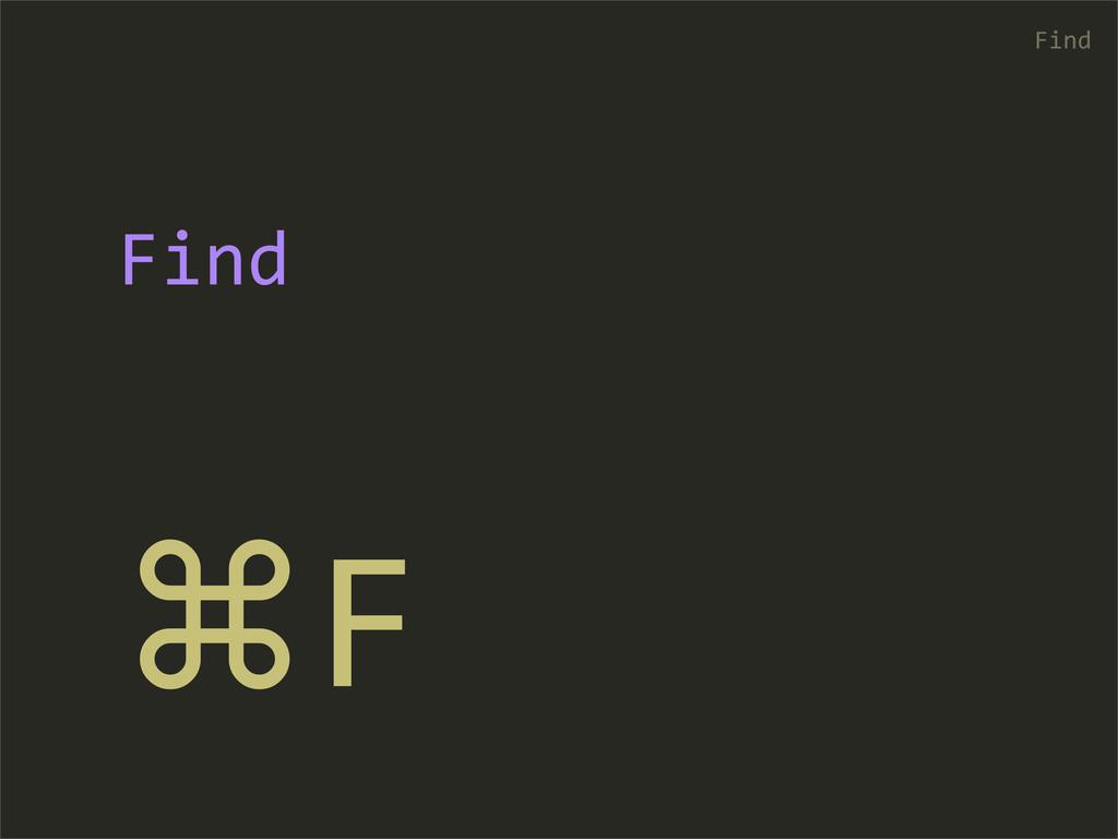 ⌘F Find Find