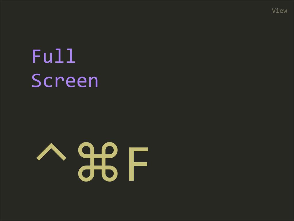 ⌃⌘F View Full  Screen