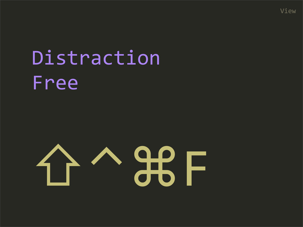 ⇧⌃⌘F View Distraction  Free