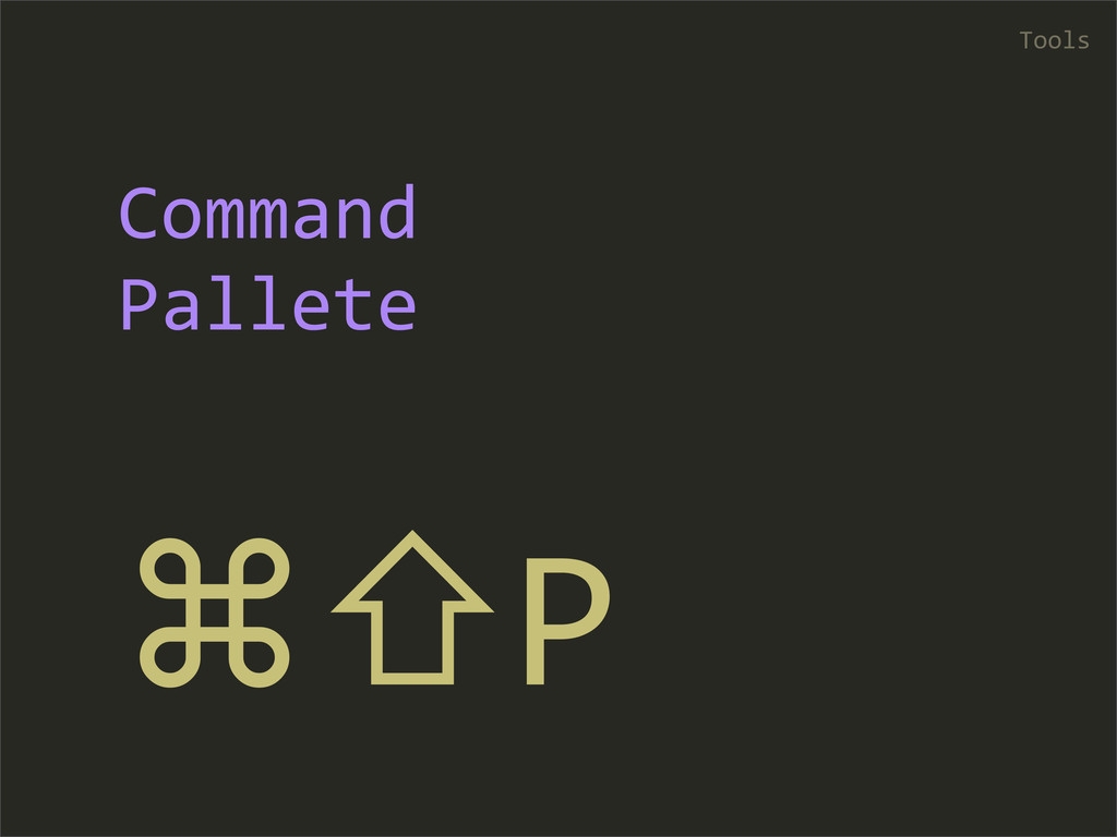 ⌘⇧P Tools Command  Pallete
