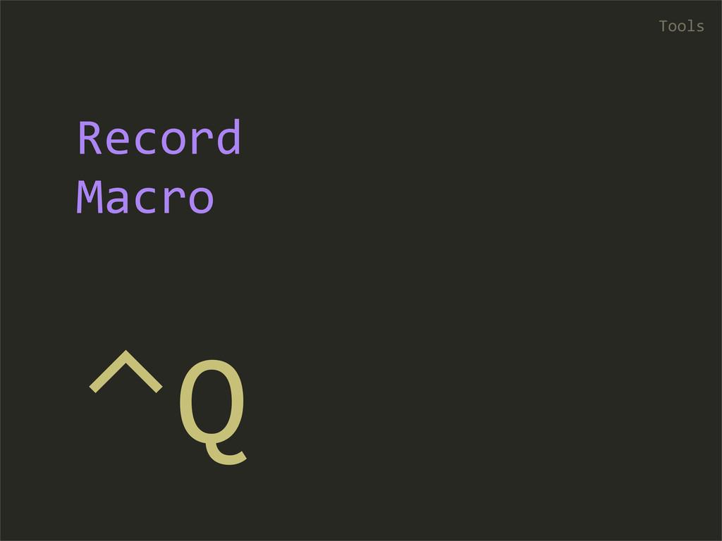 ⌃Q Tools Record  Macro