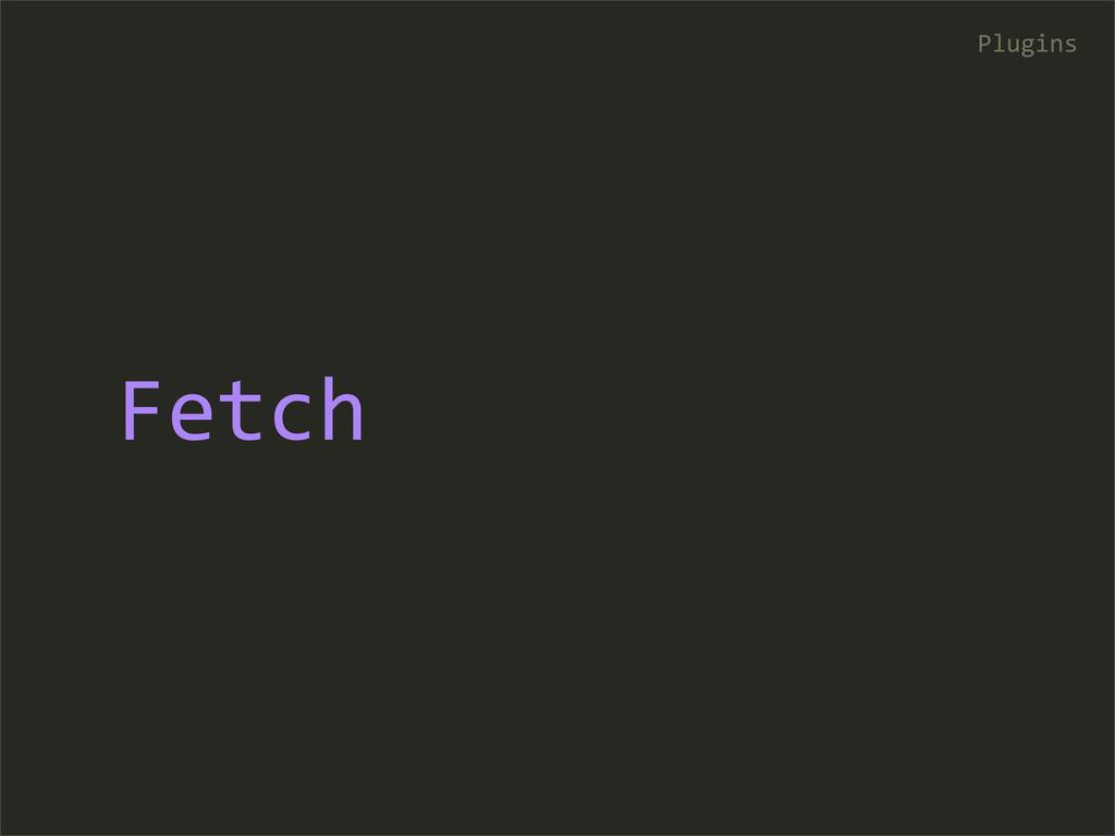 Fetch Plugins