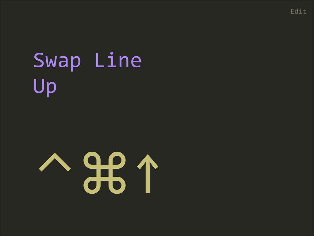 ⌃⌘↑ Edit Swap Line  Up