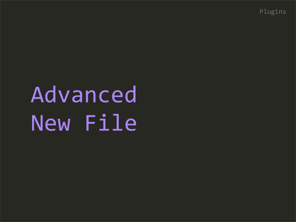 Advanced  New File Plugins