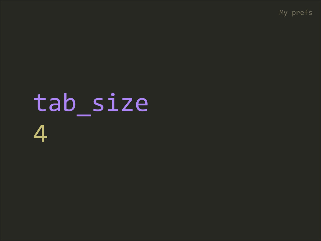 tab_size 4 My prefs