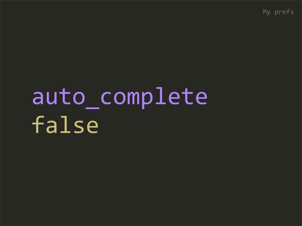 auto_complete false My prefs