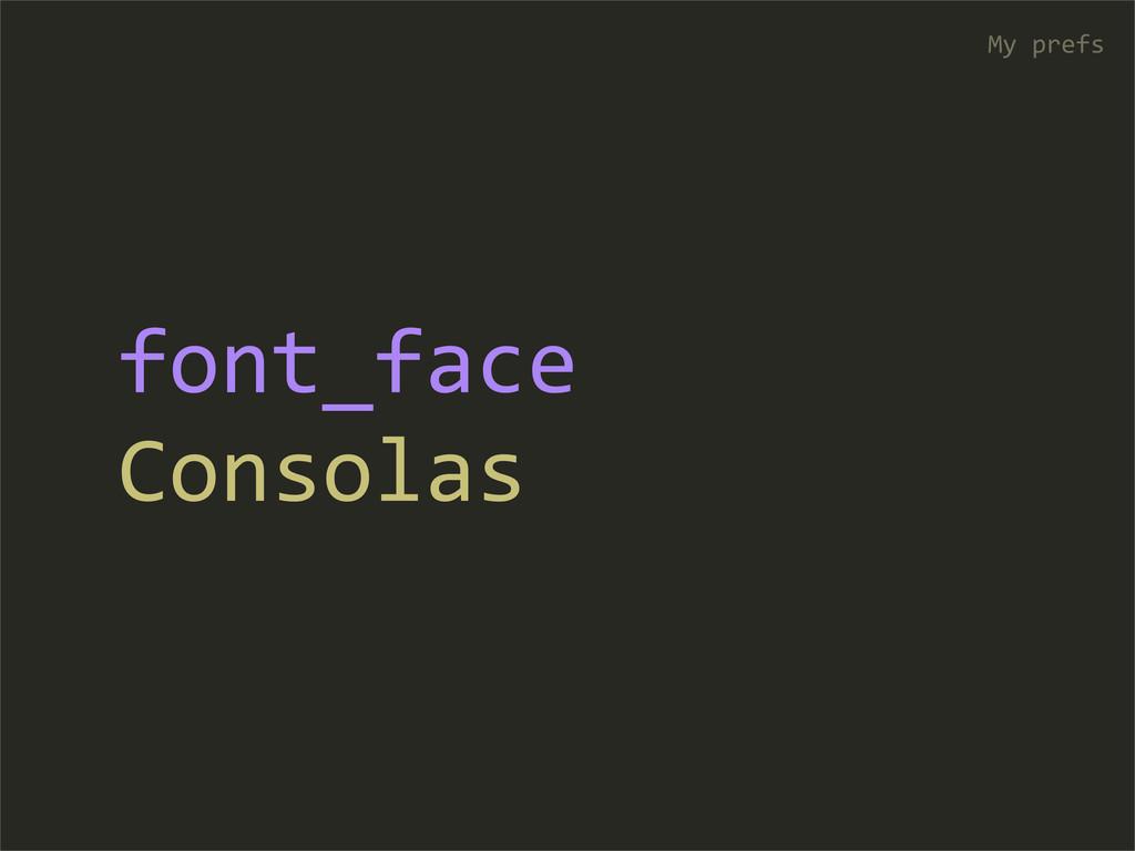 font_face Consolas My prefs