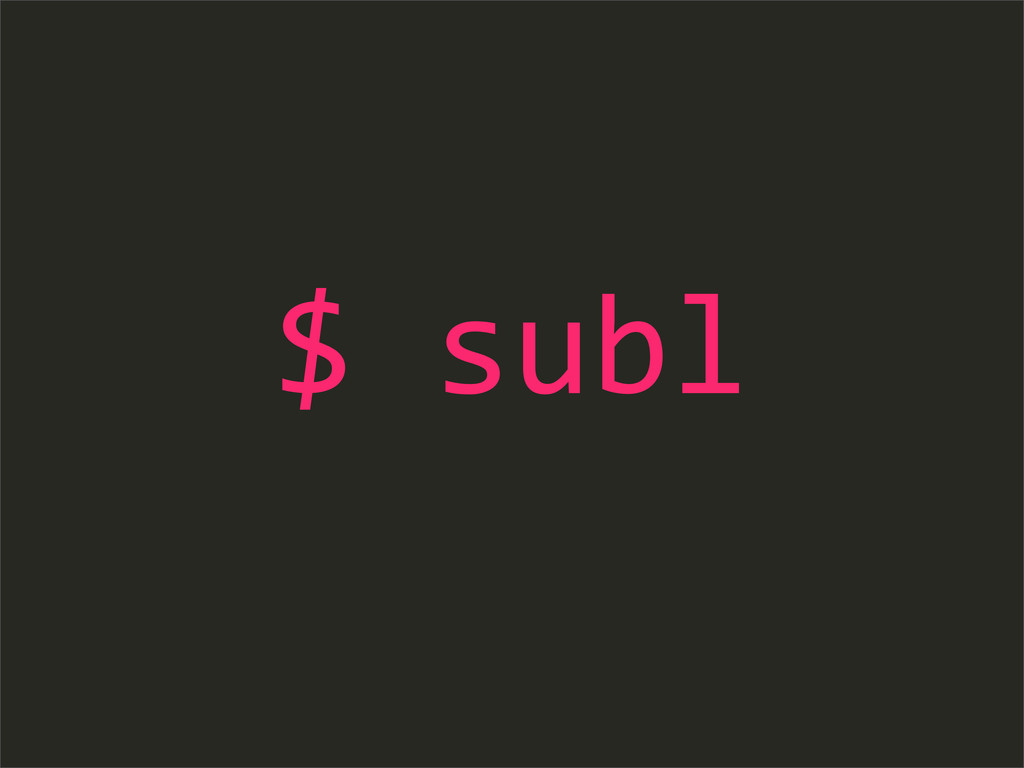 $ subl